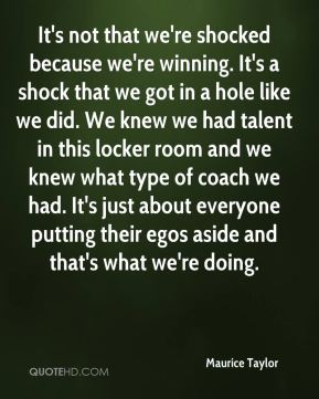 It's not that we're shocked because we're winning. It's a shock that we got in a hole like we did. We knew we had talent in this locker room and we knew what type of coach we had. It's just about everyone putting their egos aside and that's what we're doing.