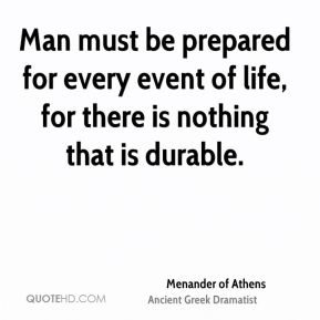 Man must be prepared for every event of life, for there is nothing that is durable.
