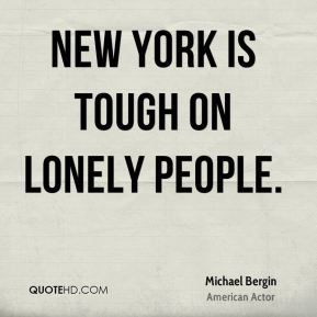 New York is tough on lonely people.