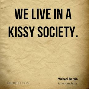 We live in a kissy society.