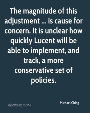 The magnitude of this adjustment ... is cause for concern. It is unclear how quickly Lucent will be able to implement, and track, a more conservative set of policies.