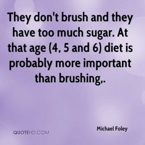 They don't brush and they have too much sugar. At that age (4, 5 and 6) diet is probably more important than brushing.