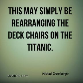 Michael Greenberger  - This may simply be rearranging the deck chairs on the Titanic.