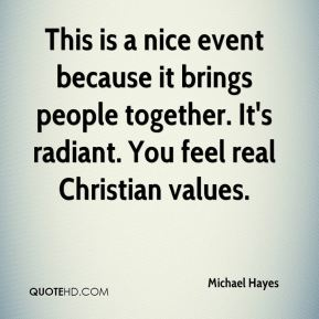 Michael Hayes  - This is a nice event because it brings people together. It's radiant. You feel real Christian values.