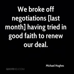 Michael Hughes  - We broke off negotiations [last month] having tried in good faith to renew our deal.