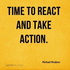 Michael Moskow  - time to react and take action.