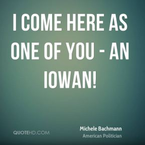 I come here as one of you - an Iowan!