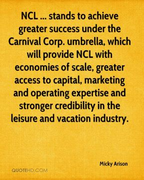 NCL ... stands to achieve greater success under the Carnival Corp. umbrella, which will provide NCL with economies of scale, greater access to capital, marketing and operating expertise and stronger credibility in the leisure and vacation industry.