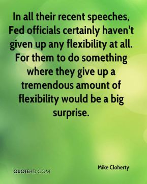 Mike Cloherty  - In all their recent speeches, Fed officials certainly haven't given up any flexibility at all. For them to do something where they give up a tremendous amount of flexibility would be a big surprise.