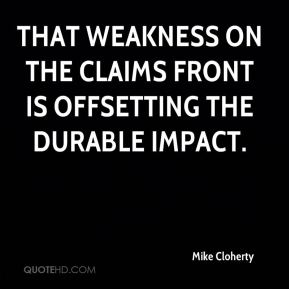 Mike Cloherty  - That weakness on the claims front is offsetting the durable impact.