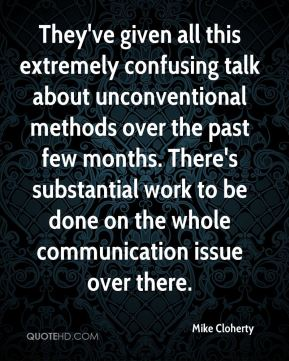 Mike Cloherty  - They've given all this extremely confusing talk about unconventional methods over the past few months. There's substantial work to be done on the whole communication issue over there.