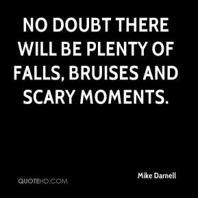 No doubt there will be plenty of falls, bruises and scary moments.