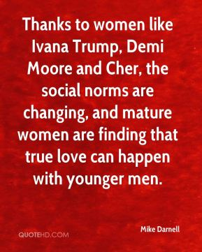 Thanks to women like Ivana Trump, Demi Moore and Cher, the social norms are changing, and mature women are finding that true love can happen with younger men.