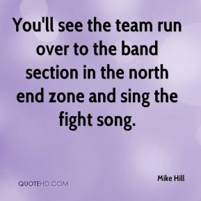 Mike Hill  - You'll see the team run over to the band section in the north end zone and sing the fight song.