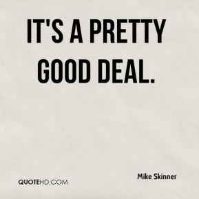 Mike Skinner  - It's a pretty good deal.