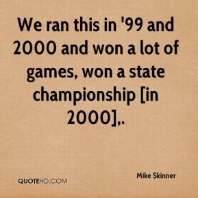 Mike Skinner  - We ran this in '99 and 2000 and won a lot of games, won a state championship [in 2000].