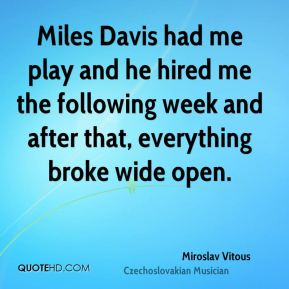 Miroslav Vitous - Miles Davis had me play and he hired me the following week and after that, everything broke wide open.