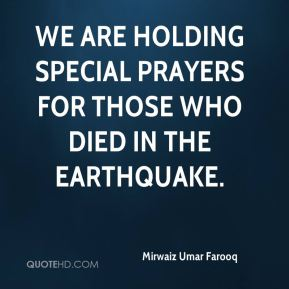 Mirwaiz Umar Farooq  - We are holding special prayers for those who died in the earthquake.