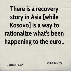 There is a recovery story in Asia [while Kosovo] is a way to rationalize what's been happening to the euro.
