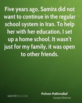 Mohsen Makhmalbaf - Five years ago, Samira did not want to continue in the regular school system in Iran. To help her with her education, I set up a home school. It wasn't just for my family, it was open to other friends.