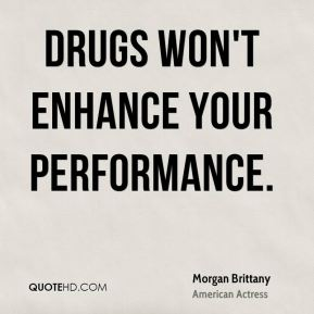 Drugs won't enhance your performance.