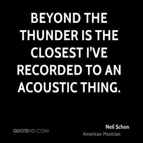Beyond the Thunder is the closest I've recorded to an acoustic thing.
