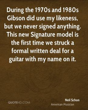 Neil Schon - During the 1970s and 1980s Gibson did use my likeness, but we never signed anything. This new Signature model is the first time we struck a formal written deal for a guitar with my name on it.