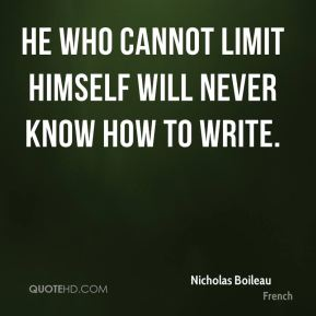 He who cannot limit himself will never know how to write.