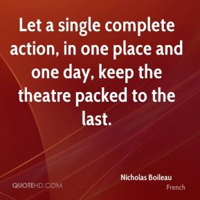 Let a single complete action, in one place and one day, keep the theatre packed to the last.