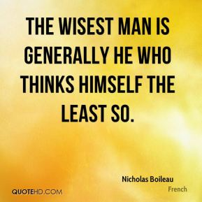 The wisest man is generally he who thinks himself the least so.