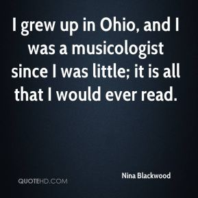 Nina Blackwood - I grew up in Ohio, and I was a musicologist since I was little; it is all that I would ever read.