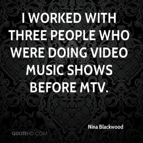 Nina Blackwood - I worked with three people who were doing video music shows before MTV.
