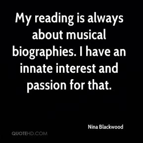 Nina Blackwood - My reading is always about musical biographies. I have an innate interest and passion for that.
