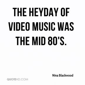 Nina Blackwood - The heyday of video music was the mid 80's.