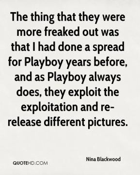 Nina Blackwood - The thing that they were more freaked out was that I had done a spread for Playboy years before, and as Playboy always does, they exploit the exploitation and re-release different pictures.