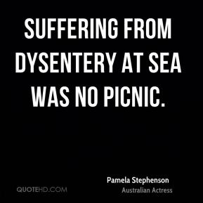 Pamela Stephenson - Suffering from dysentery at sea was no picnic.