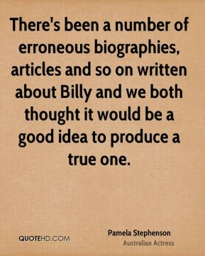 There's been a number of erroneous biographies, articles and so on written about Billy and we both thought it would be a good idea to produce a true one.
