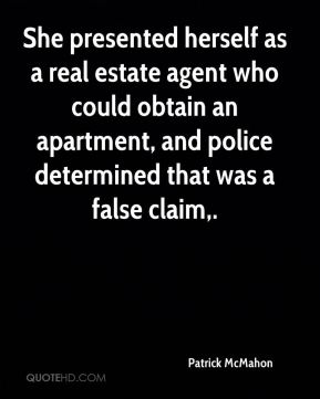 Patrick McMahon  - She presented herself as a real estate agent who could obtain an apartment, and police determined that was a false claim.