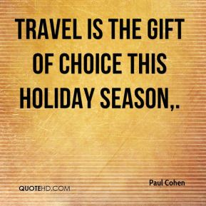 Paul Cohen  - Travel is the gift of choice this holiday season.