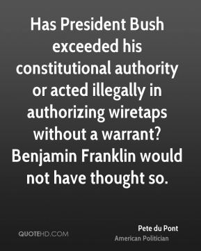 Has President Bush exceeded his constitutional authority or acted illegally in authorizing wiretaps without a warrant? Benjamin Franklin would not have thought so.