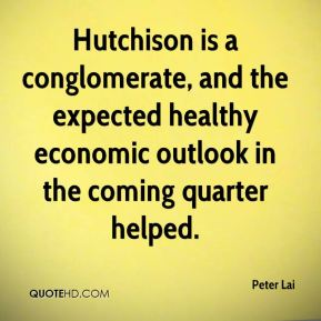 Peter Lai  - Hutchison is a conglomerate, and the expected healthy economic outlook in the coming quarter helped.