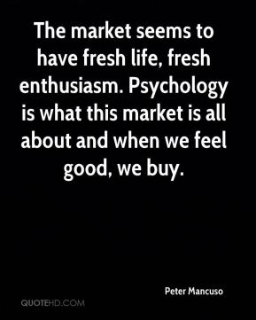 The market seems to have fresh life, fresh enthusiasm. Psychology is what this market is all about and when we feel good, we buy.