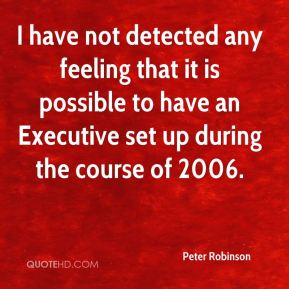 I have not detected any feeling that it is possible to have an Executive set up during the course of 2006.