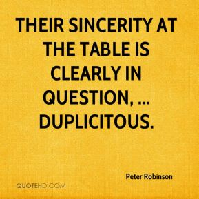 Peter Robinson  - Their sincerity at the table is clearly in question, ... duplicitous.