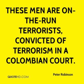 These men are on-the-run terrorists, convicted of terrorism in a Colombian court.