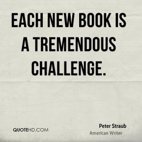 Each new book is a tremendous challenge.