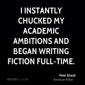 I instantly chucked my academic ambitions and began writing fiction full-time.