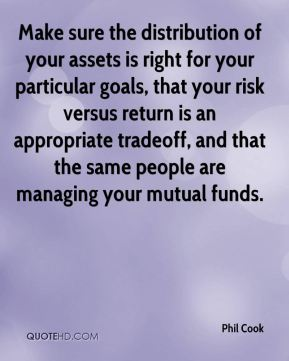 Phil Cook  - Make sure the distribution of your assets is right for your particular goals, that your risk versus return is an appropriate tradeoff, and that the same people are managing your mutual funds.