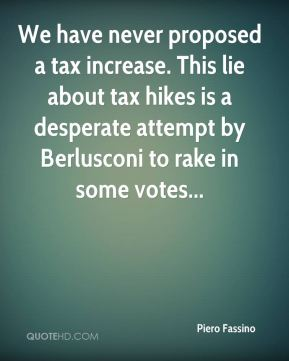 Piero Fassino  - We have never proposed a tax increase. This lie about tax hikes is a desperate attempt by Berlusconi to rake in some votes...