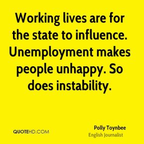 Working lives are for the state to influence. Unemployment makes people unhappy. So does instability.